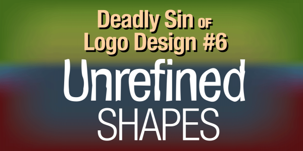Deadly Sin of Logo Design #6: Unrefined Shapes