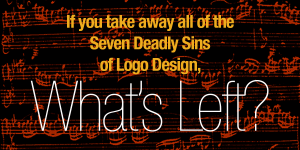 If you Take away All the Seven Deadly Sins of Logo Design, What's Left?