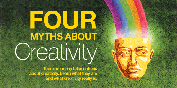 Four Myths About Creativity