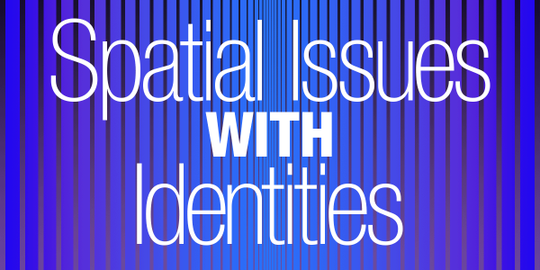 Spatial Issues with Identities