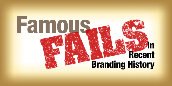 Famous Fails in Recent Branding History