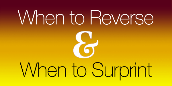 When to Revers & When to Surprint